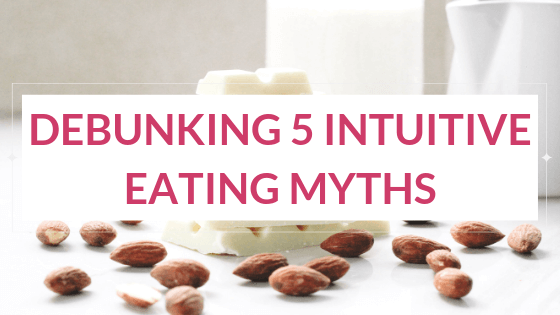 Debunking 5 Intuitive Eating Myths