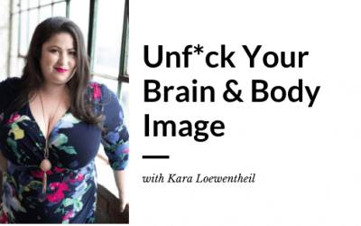 Unf*ck Your Brain & Body Image with Kara Loewentheil