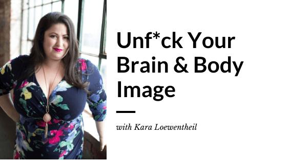 Unf*ck Your Brain & Body Image with Kara Loewentheil