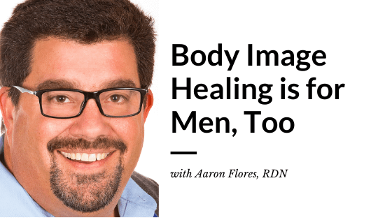 Body Image Healing is for Men, Too with Aaron Flores, RDN