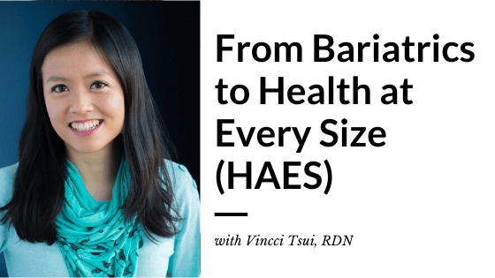 From Bariatrics to Health at Every Size (HAES) with Vincci Tsui, RDN